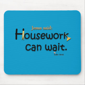 Jesus Said Housework Can Wait Mouse Pads