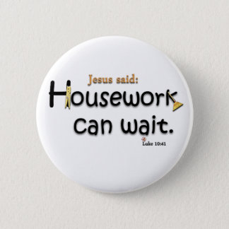 Jesus Said Housework Can Wait Pinback Button