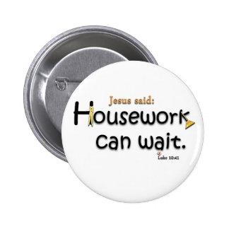 Jesus Said Housework Can Wait Pinback Button