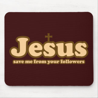 Jesus save me from your followers mouse pad