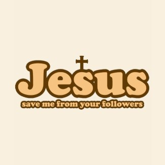 Jesus save me from your followers shirt
