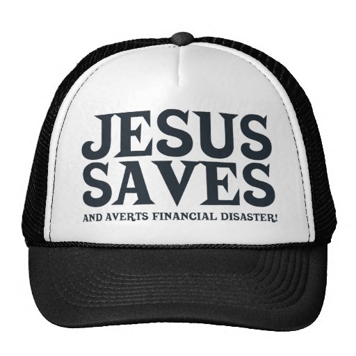 Jesus Saves and Averts Financial Disaster Trucker Hat