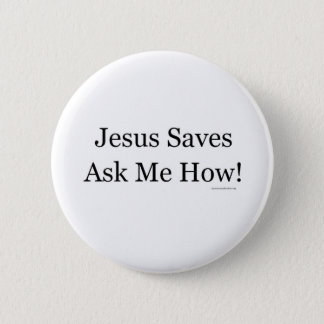 Jesus Saves Ask Me How! Button