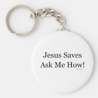 Jesus Saves Ask Me How! Keychain