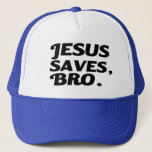 "Jesus Saves Bro funny Trucker Hat<br><div class=""desc"">Jesus Saves Bro funny</div>"