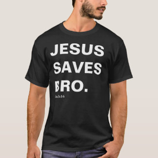 Jesus Saves, Bro (John 3:16) T-Shirt