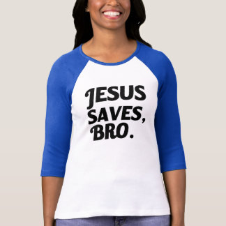 Jesus Saves, Bro women's shirt