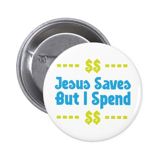 Jesus Saves But I Spend Pin