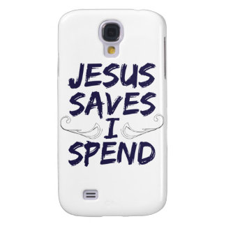 Jesus Saves I Spend Galaxy S4 Cases