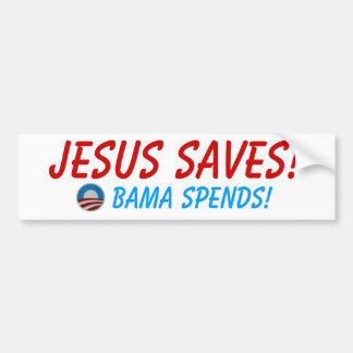 Jesus Saves! Obama Spends! Bumper Sticker Bumper Sticker