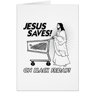 JESUS SAVES ON BLACK FRIDAY -.png Greeting Cards