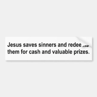 Jesus saves sinners and redeems them for....... bumper sticker