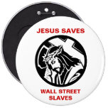JESUS SAVES WALL STREET SLAVES 6 INCH ROUND BUTTON
