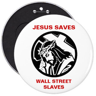 JESUS SAVES WALL STREET SLAVES BUTTON