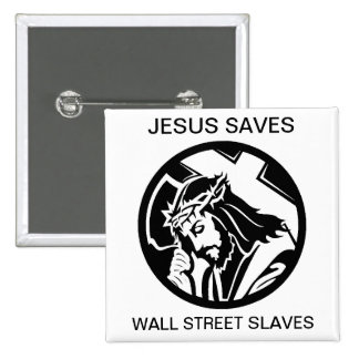 JESUS SAVES WALL STREET SLAVES PINBACK BUTTON