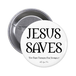 Jesus Saves You From Thinking 2 Inch Round Button