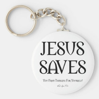 Jesus Saves You From Thinking Keychain