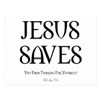 Jesus Saves You From Thinking Postcard