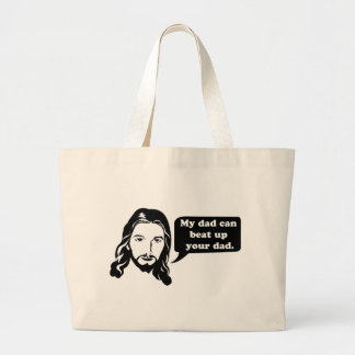 Jesus Says, My dad can beat up your dad. Large Tote Bag