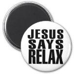 Jesus says Relax Fridge Magnet