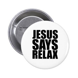 Jesus Says Relax Pinback Button