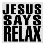 Jesus says Relax Posters