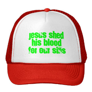 Jesus shed his blood  for our sins trucker hat