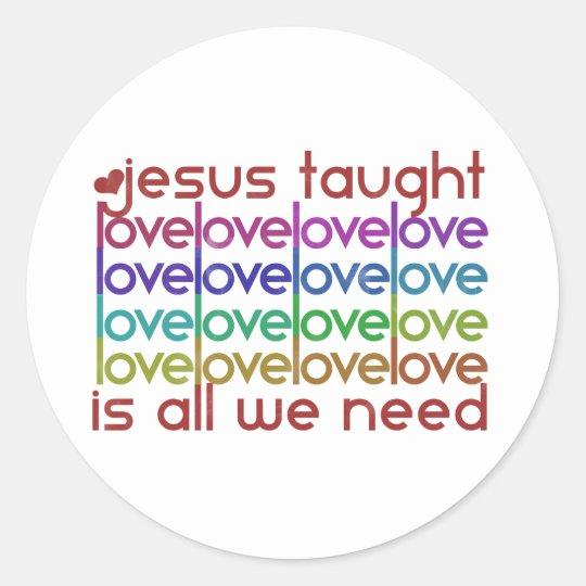 Jesus Taught Love Classic Round Sticker
