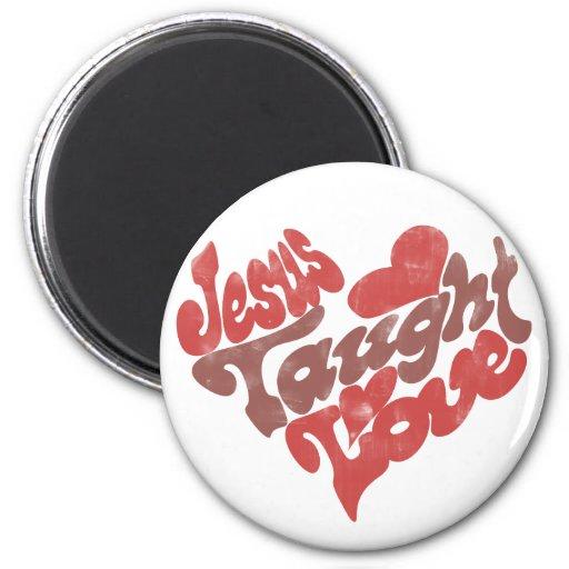 Jesus Taught Love Refrigerator Magnet