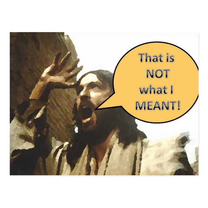 """Jesus """"That is NOT what I MEANT!"""" Postcard"""