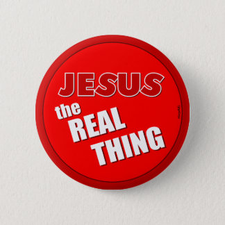 Jesus: the Real Thing Pinback Button