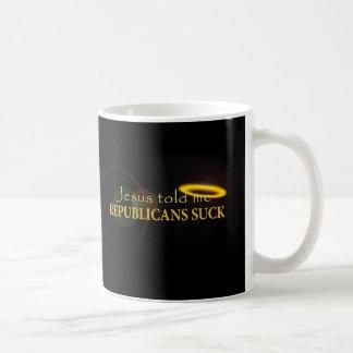 Jesus Told Me Republicans Suck Coffee Mug