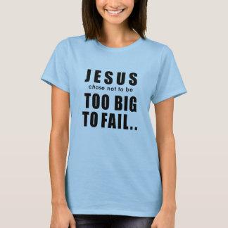 Jesus: Too Big to Fail? T-Shirt