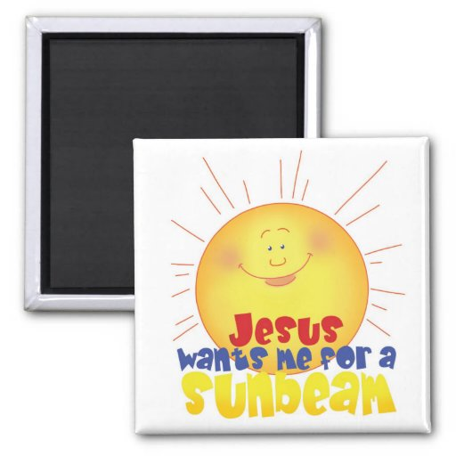 Jesus Wants me for a Sunbeam Magnet