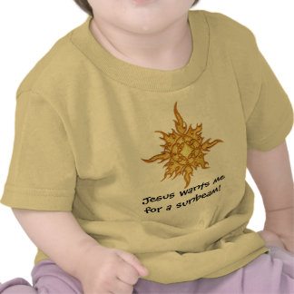 Jesus wants me for a sunbeam! tshirts