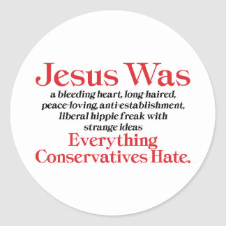 Jesus Was A Bleeding Heart Long Haired Liberal Classic Round Sticker