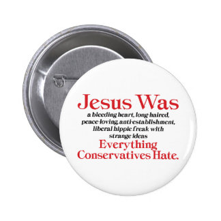 Jesus Was A Bleeding Heart Long Haired Liberal Pinback Button