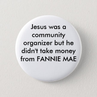 Jesus was a community organizer but he didn't t... button