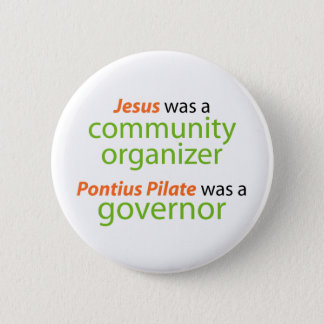 Jesus was a community organizer. button