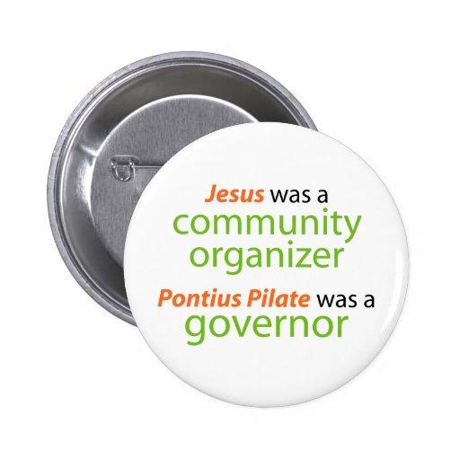 Jesus was a community organizer. pinback buttons