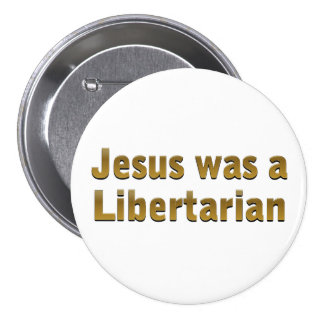 Jesus was a Libertarian 3 Inch Round Button