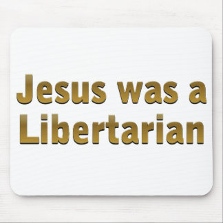 Jesus was a Libertarian Mouse Pad