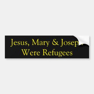 Jesus was a refugee bumper sticker IV