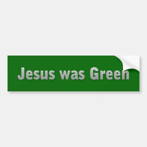 Jesus was Green Car Bumper Sticker