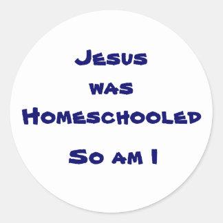 Jesus was Homeschooled, So am I Round Sticker