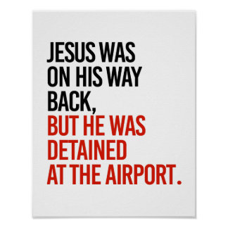 Jesus was on his way back, but was detained at the poster