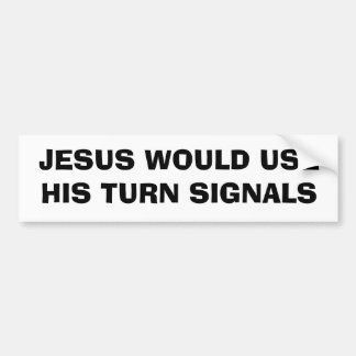 JESUS WOULD USE HIS TURN SIGNALS BUMPER STICKER