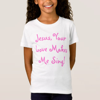 Jesus, Your Love Makes Me Sing! T-Shirt