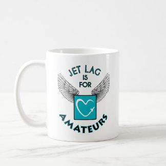 Jet lag IS will be amateurs mug