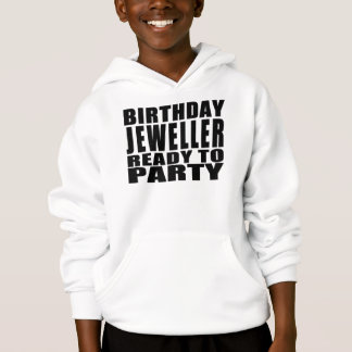 Jewellers : Birthday Jeweller Ready to Party Hoodie